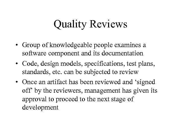 Quality Reviews • Group of knowledgeable people examines a software component and its documentation