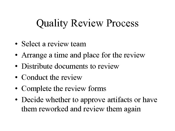 Quality Review Process • • • Select a review team Arrange a time and