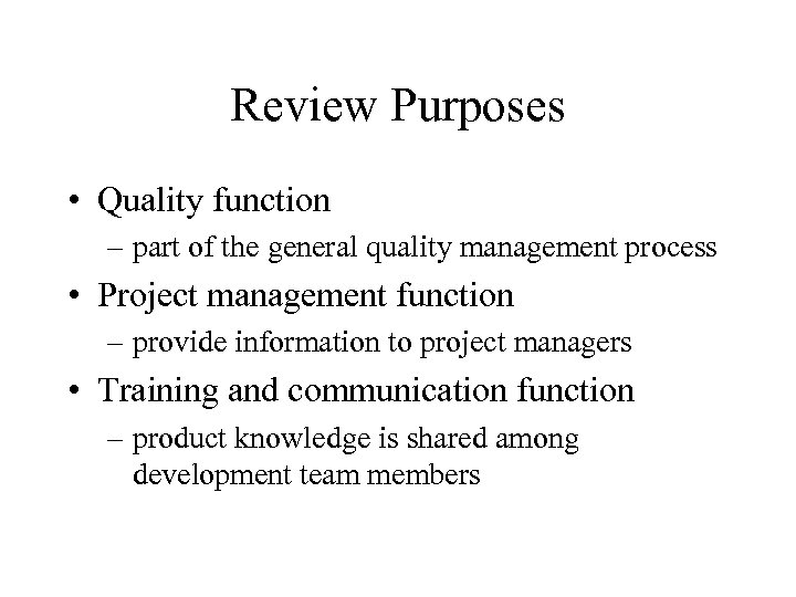 Review Purposes • Quality function – part of the general quality management process •
