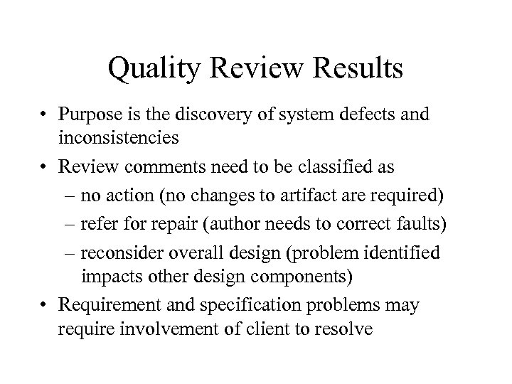 Quality Review Results • Purpose is the discovery of system defects and inconsistencies •