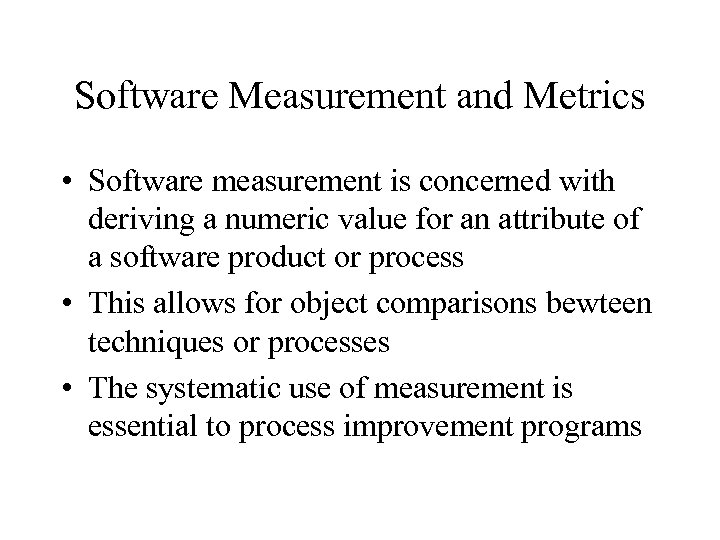 Software Measurement and Metrics • Software measurement is concerned with deriving a numeric value