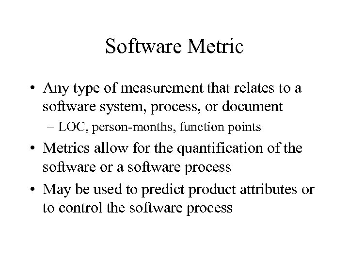 Software Metric • Any type of measurement that relates to a software system, process,