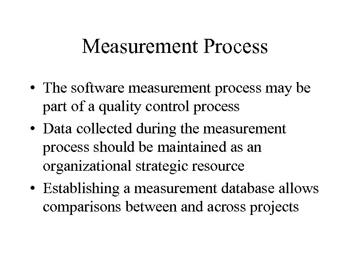 Measurement Process • The software measurement process may be part of a quality control