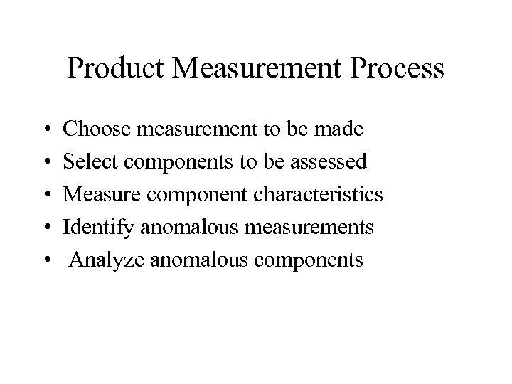 Product Measurement Process • • • Choose measurement to be made Select components to