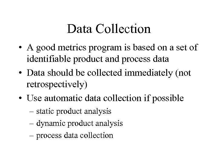 Data Collection • A good metrics program is based on a set of identifiable
