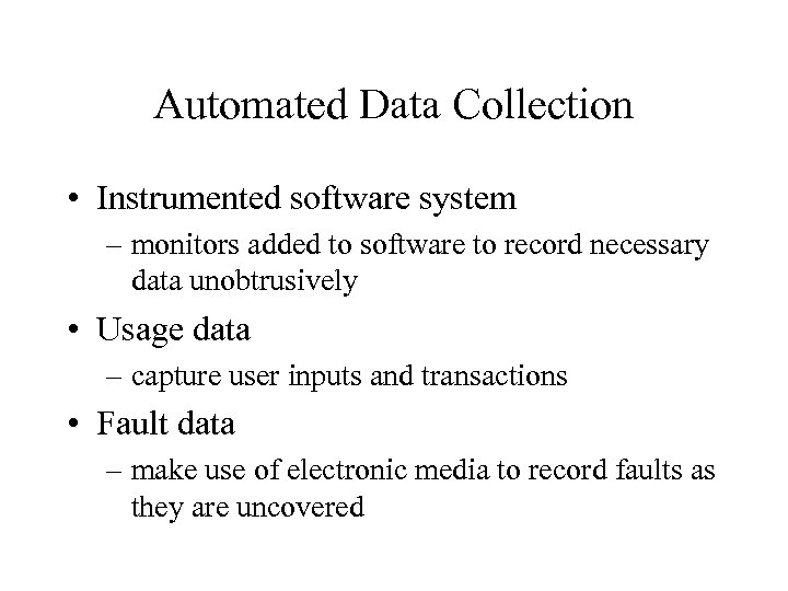 Automated Data Collection • Instrumented software system – monitors added to software to record