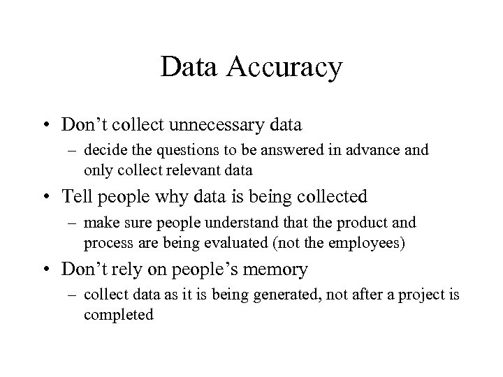 Data Accuracy • Don't collect unnecessary data – decide the questions to be answered