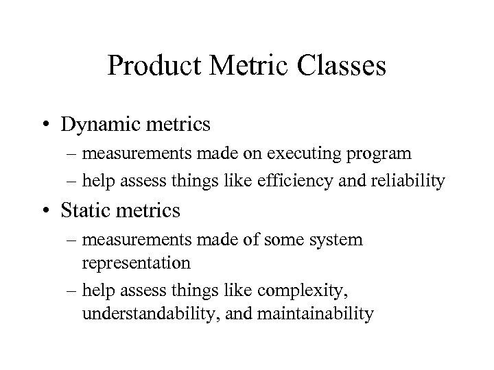 Product Metric Classes • Dynamic metrics – measurements made on executing program – help