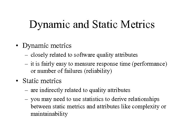 Dynamic and Static Metrics • Dynamic metrics – closely related to software quality attributes