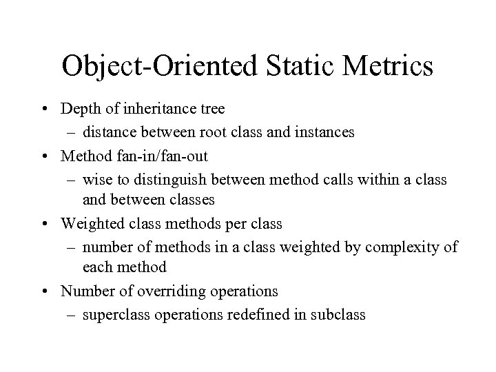 Object-Oriented Static Metrics • Depth of inheritance tree – distance between root class and