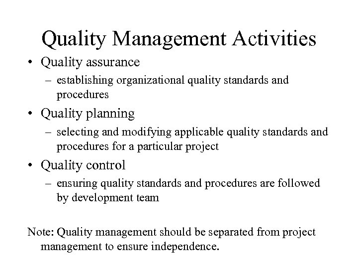Quality Management Activities • Quality assurance – establishing organizational quality standards and procedures •