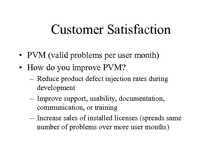 Customer Satisfaction • PVM (valid problems per user month) • How do you improve