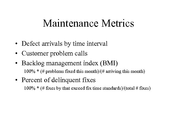 Maintenance Metrics • Defect arrivals by time interval • Customer problem calls • Backlog