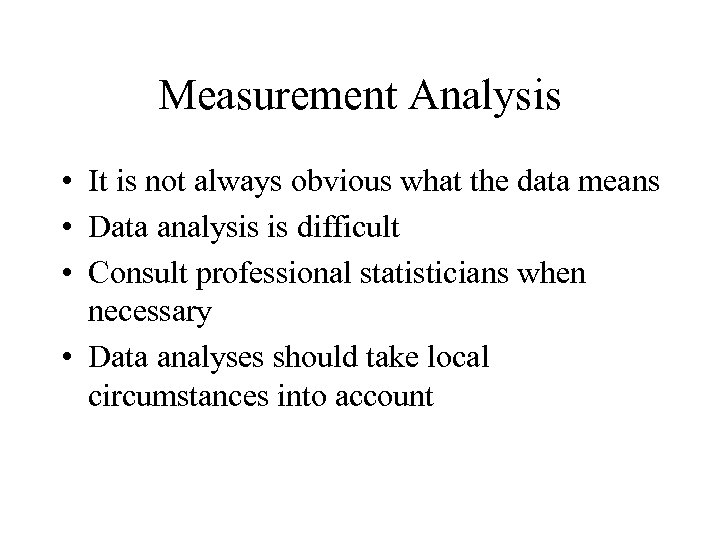 Measurement Analysis • It is not always obvious what the data means • Data