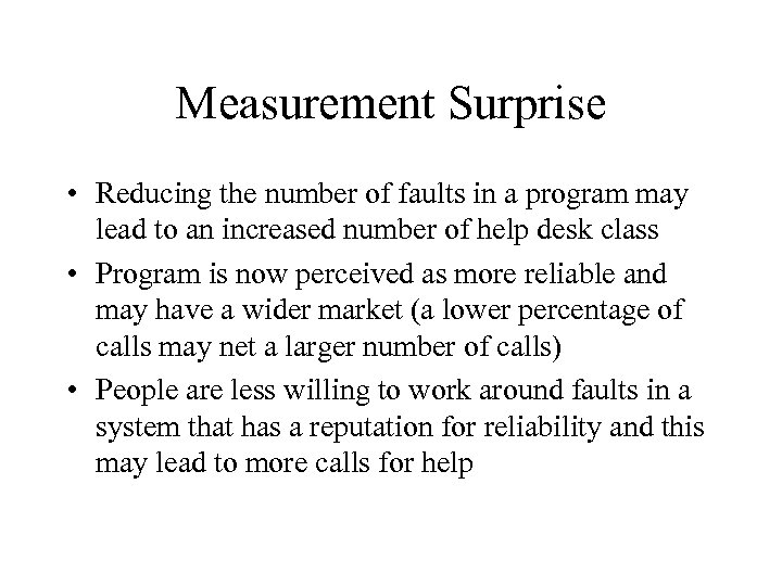Measurement Surprise • Reducing the number of faults in a program may lead to