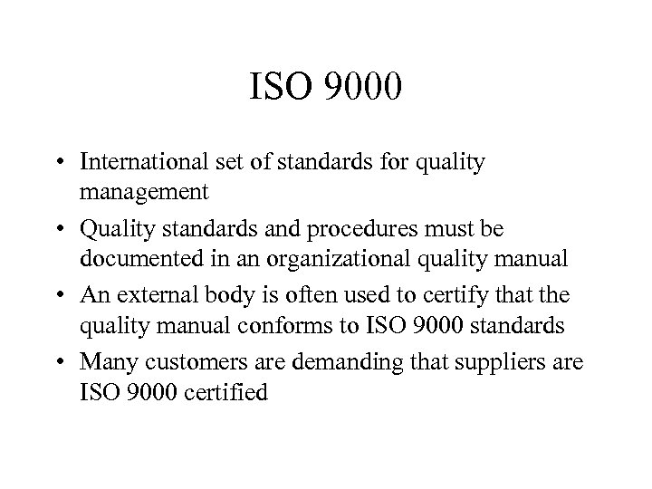 ISO 9000 • International set of standards for quality management • Quality standards and