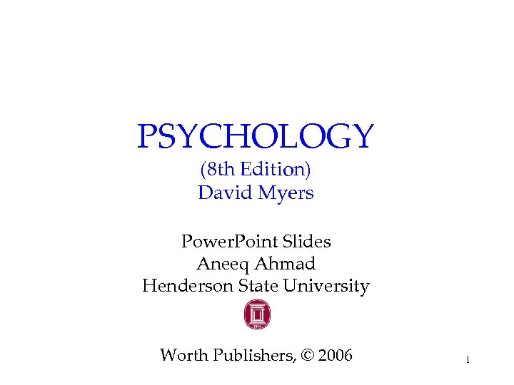 PSYCHOLOGY (8 th Edition) David Myers Power. Point Slides Aneeq Ahmad Henderson State University