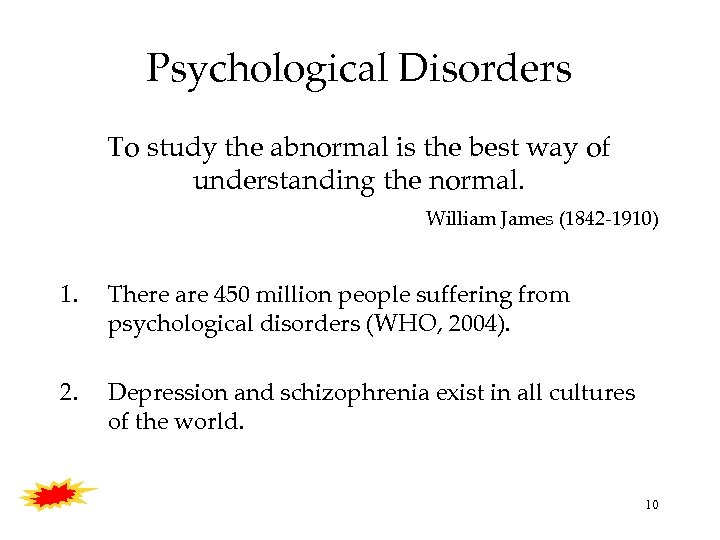 Psychological Disorders To study the abnormal is the best way of understanding the normal.