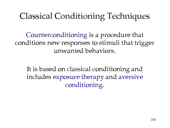 Classical Conditioning Techniques Counterconditioning is a procedure that conditions new responses to stimuli that