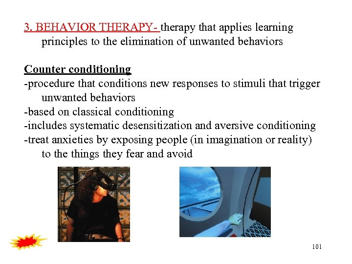 3. BEHAVIOR THERAPY- therapy that applies learning principles to the elimination of unwanted behaviors