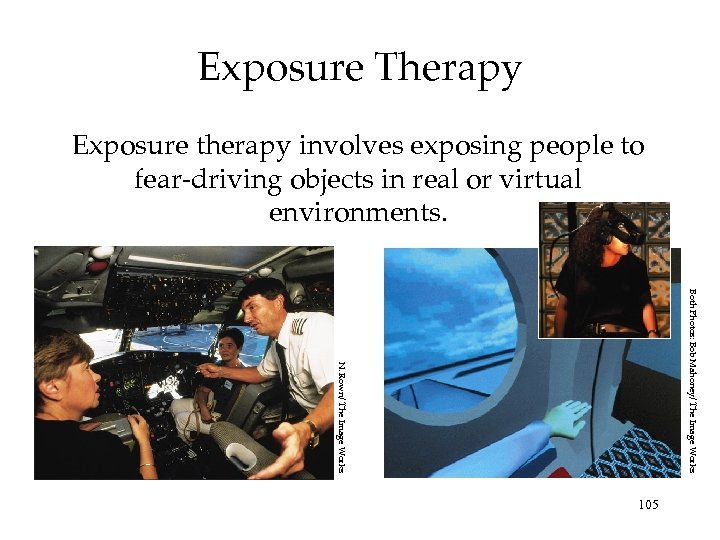 Exposure Therapy Exposure therapy involves exposing people to fear-driving objects in real or virtual