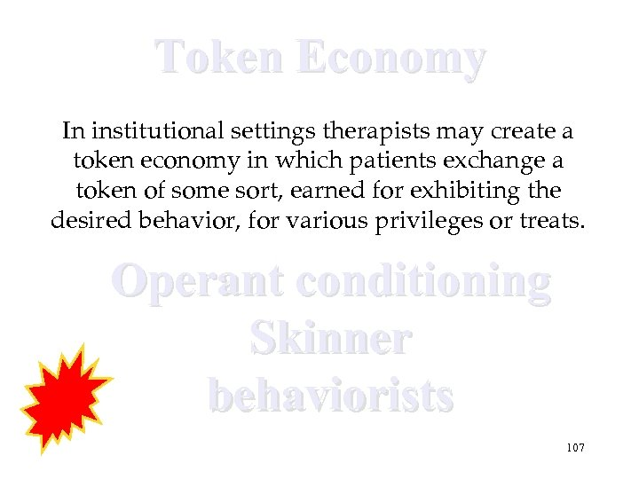 Token Economy In institutional settings therapists may create a token economy in which patients