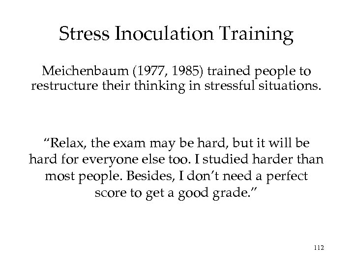 Stress Inoculation Training Meichenbaum (1977, 1985) trained people to restructure their thinking in stressful