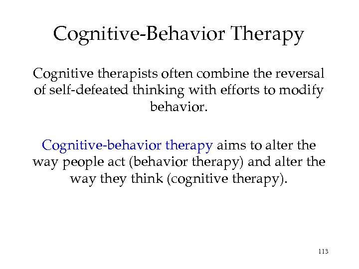 Cognitive-Behavior Therapy Cognitive therapists often combine the reversal of self-defeated thinking with efforts to