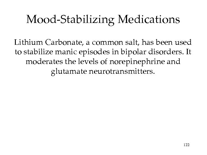 Mood-Stabilizing Medications Lithium Carbonate, a common salt, has been used to stabilize manic episodes