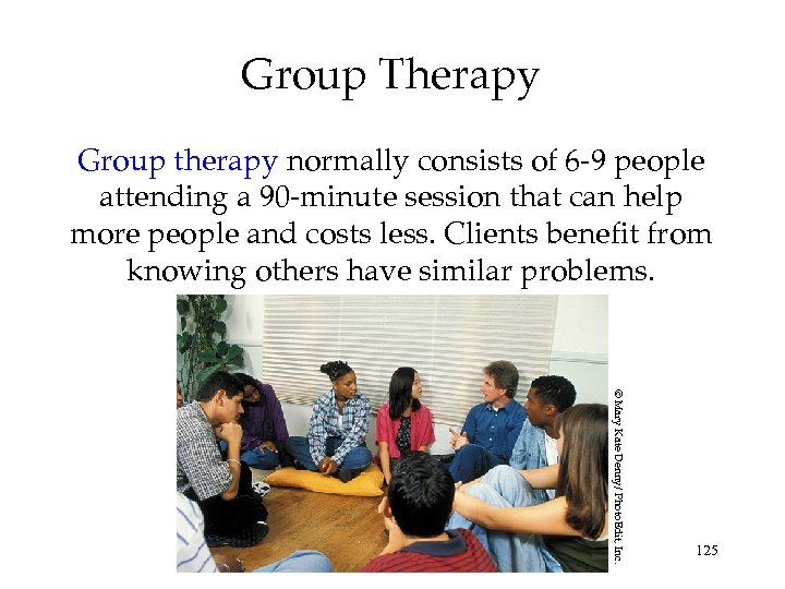 Group Therapy Group therapy normally consists of 6 -9 people attending a 90 -minute