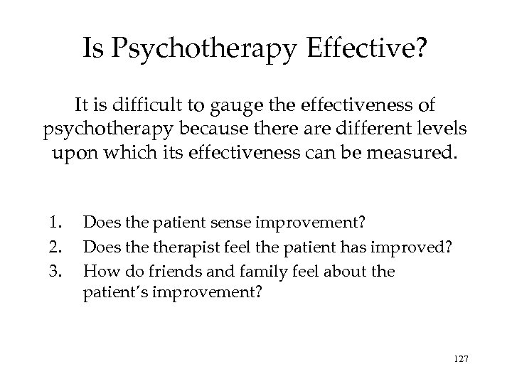 Is Psychotherapy Effective? It is difficult to gauge the effectiveness of psychotherapy because there