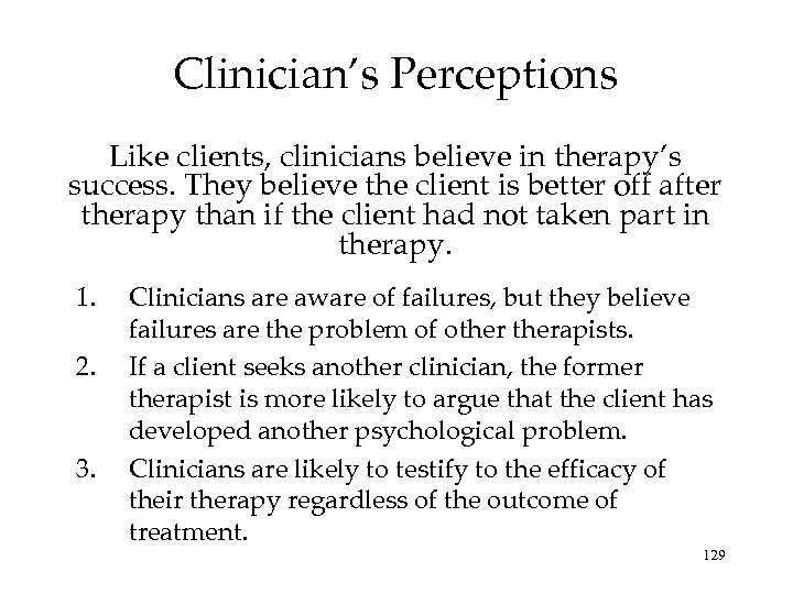 Clinician's Perceptions Like clients, clinicians believe in therapy's success. They believe the client is