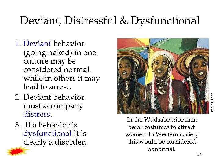 Deviant, Distressful & Dysfunctional Carol Beckwith 1. Deviant behavior (going naked) in one culture