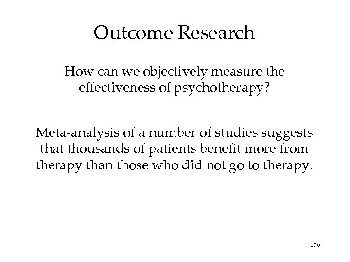 Outcome Research How can we objectively measure the effectiveness of psychotherapy? Meta-analysis of a