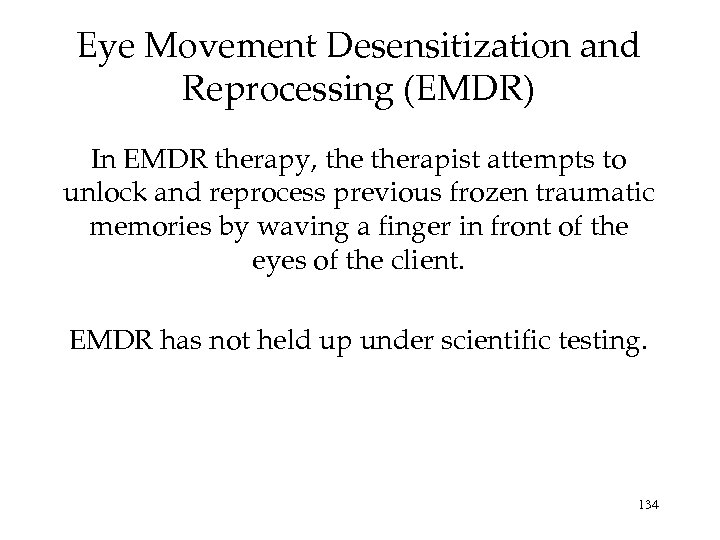 Eye Movement Desensitization and Reprocessing (EMDR) In EMDR therapy, therapist attempts to unlock and