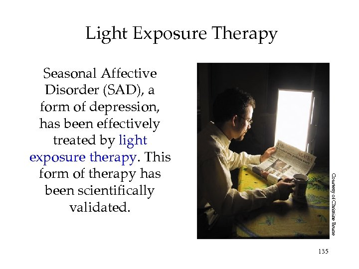 Light Exposure Therapy Courtesy of Christine Brune Seasonal Affective Disorder (SAD), a form of