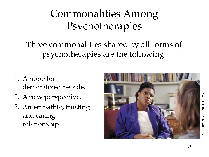 Commonalities Among Psychotherapies Three commonalities shared by all forms of psychotherapies are the following: