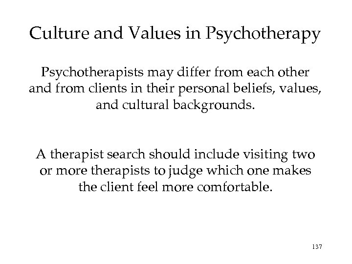 Culture and Values in Psychotherapy Psychotherapists may differ from each other and from clients