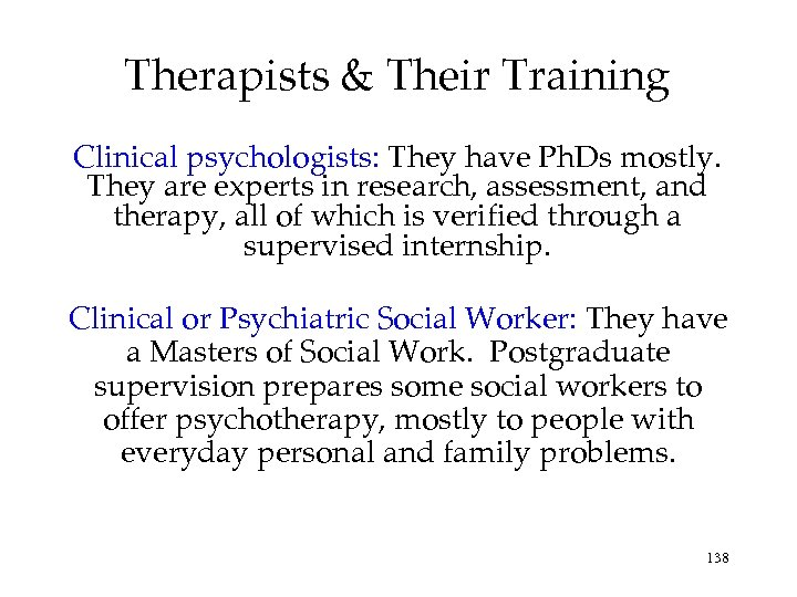 Therapists & Their Training Clinical psychologists: They have Ph. Ds mostly. They are experts