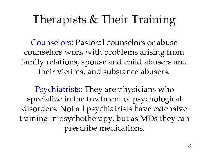 Therapists & Their Training Counselors: Pastoral counselors or abuse counselors work with problems arising