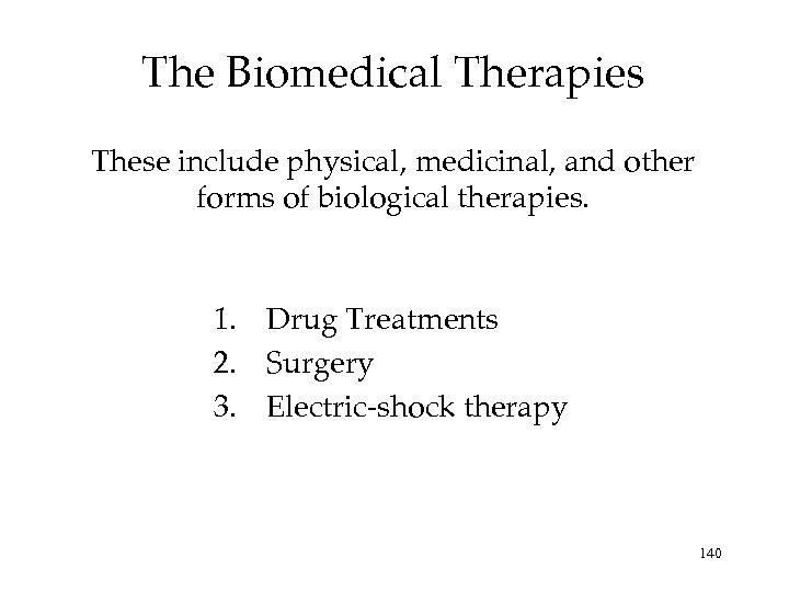 The Biomedical Therapies These include physical, medicinal, and other forms of biological therapies. 1.