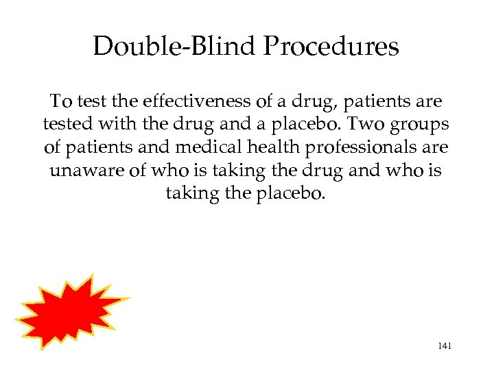 Double-Blind Procedures To test the effectiveness of a drug, patients are tested with the