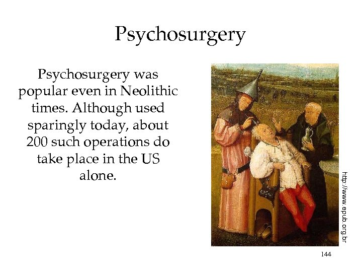 Psychosurgery http: //www. epub. org. br Psychosurgery was popular even in Neolithic times. Although