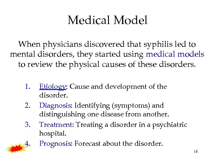 Medical Model When physicians discovered that syphilis led to mental disorders, they started using