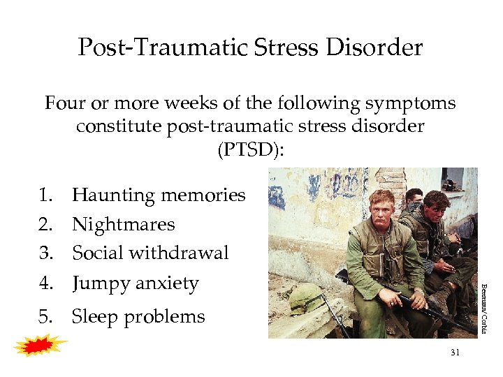 Post-Traumatic Stress Disorder Four or more weeks of the following symptoms constitute post-traumatic stress