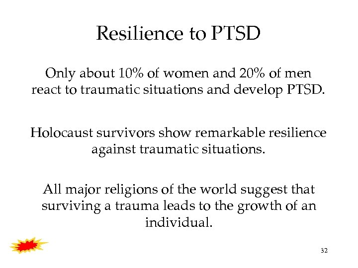 Resilience to PTSD Only about 10% of women and 20% of men react to