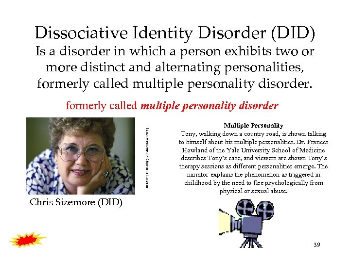 Dissociative Identity Disorder (DID) Is a disorder in which a person exhibits two or