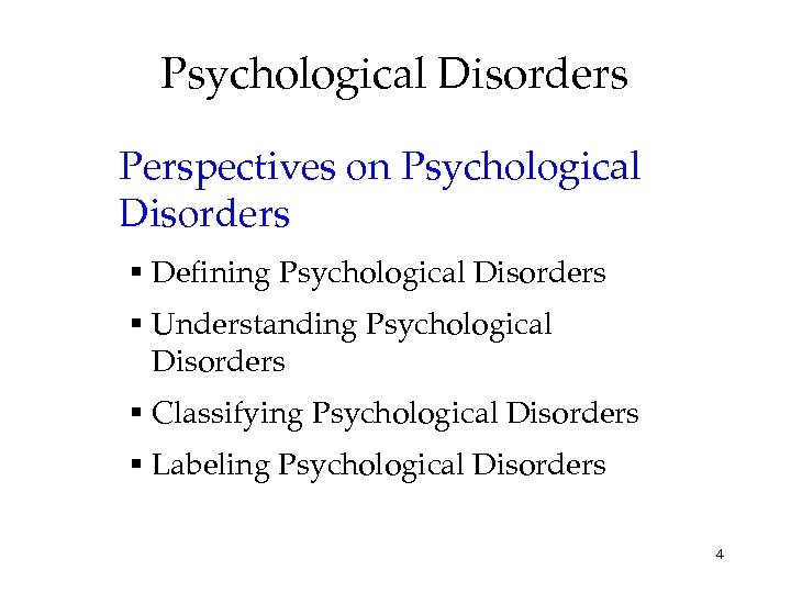 Psychological Disorders Perspectives on Psychological Disorders Defining Psychological Disorders Understanding Psychological Disorders Classifying Psychological