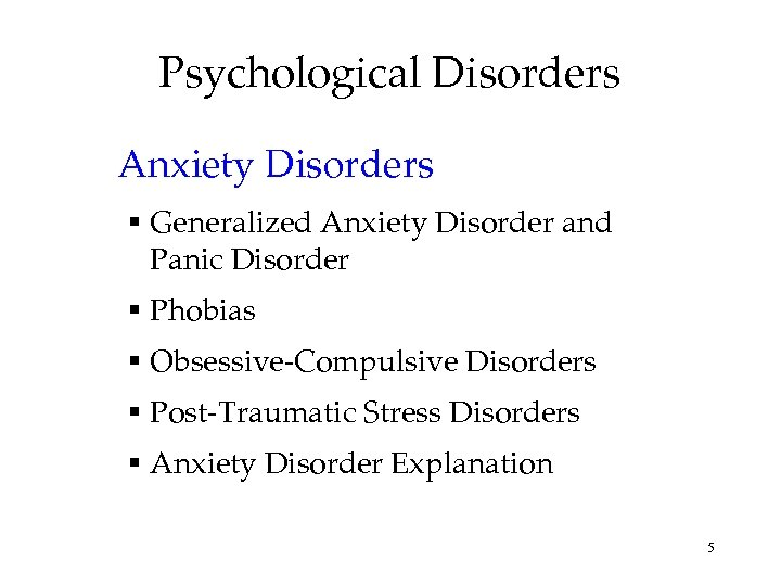 Psychological Disorders Anxiety Disorders Generalized Anxiety Disorder and Panic Disorder Phobias Obsessive-Compulsive Disorders Post-Traumatic