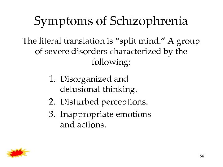 "Symptoms of Schizophrenia The literal translation is ""split mind. "" A group of severe"